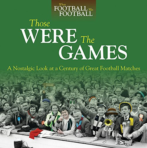 9780857331687: Those Were The Games: A Nostalgic Look at a Century of Great Football Matches (When Football Was Football)
