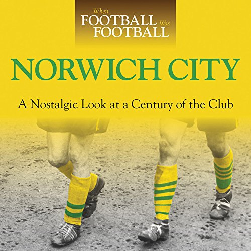 9780857331700: When Football was Football: Norwich City: A Nostalgic Look at a Century of the Club