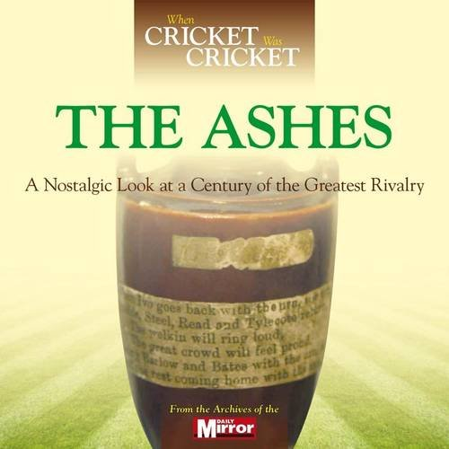 9780857331885: When Cricket Was Cricket: The Ashes: A Nostalgic Look at a Century of the Greatest Rivalry