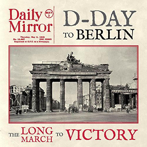 D-Day to Berlin: The Long March to Victory: Edwards, David