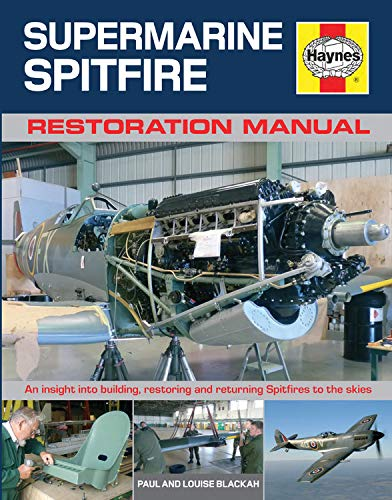 Supermarine Spitfire Restoration Manual: An Insight into Building, Restoring and Returning Spitfires to the Skies (Haynes Restoration Manuals) (9780857332240) by Blackah, Paul; Blackah, Louise