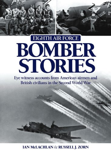 Eighth Air Force Bomber Stories: Eye witness accounts from American Airmen and British Civilians in...