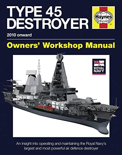 9780857332400: Royal Navy Type 45 Destroyer Manual: Operating and maintaining the Royal Navy's largest and most powerful air defence destroyer (Owners Workshop Manual)