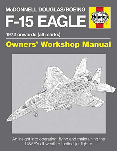9780857332431: McDonnell Douglas/Boeing F-15 Eagle Manual: 1972 Onwards (All Marks) (Owners Workshop Manual)