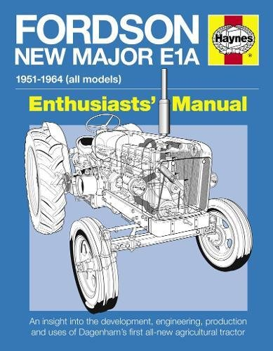 9780857333063: Fordson New Major E1A: An insight into the development, engineering, production and uses of Dagenham's first all-new agricultural tractor (Enthusiasts' Manual)