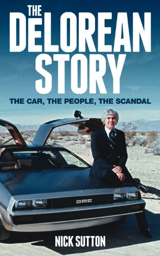 9780857333148: The DeLorean Story: The car, the people, the scandal