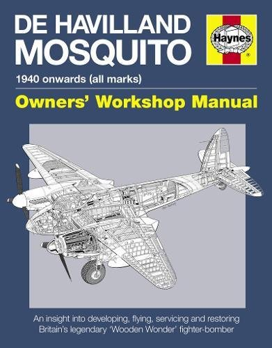 9780857333605: Haynes de Havilland Mosquito 1940 onwards (all marks) Owner's Workshop Manual: An Insight into Developing, Flying, Servicing and Restoring Britain's Legendary
