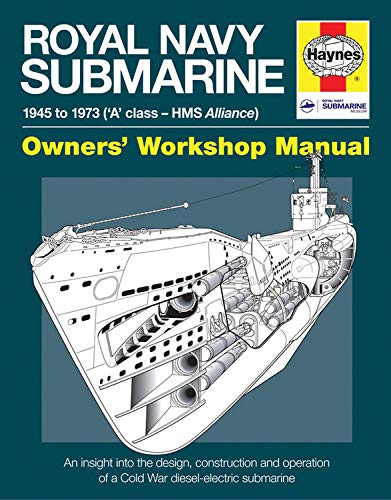 Royal Navy Submarine: 1945 to 1973 ('A' class - HMS Alliance) (Owners' Workshop ...