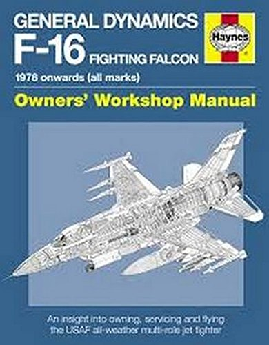 General Dynamics F-16 Fighting Falcon Manual: 1978 onwards (all marks) (Haynes Owners' Workshop...