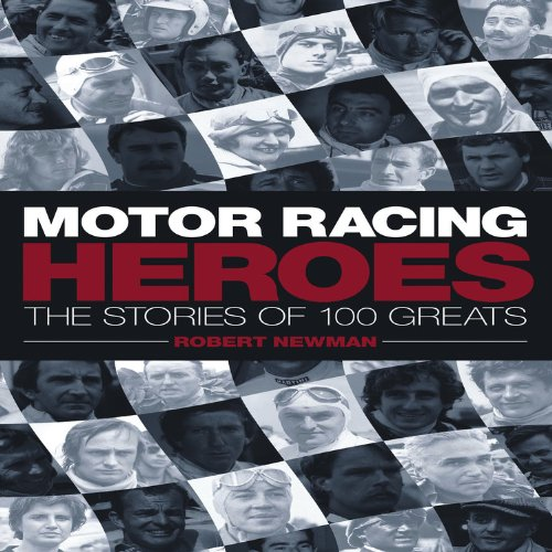 Motor Racing Heroes: The Stories of 100 Greats (0857334964) by Robert Newman