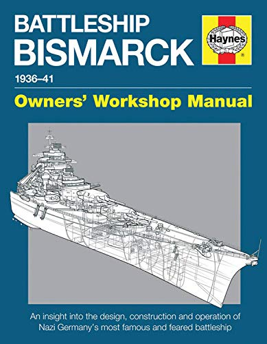 9780857335098: Haynes Battleship Bismarck Manual 1936-41, Owners' Workshop Manual: An Insight into the Design, Contruction and Operation of Nazi Germany's Most Famous and Feared Battleship