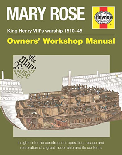 9780857335111: Mary Rose - King Henry VIII's warship 1510-45: Insights into the construction, operation, rescue and restoration of a great Tudor ship and its contents (Owners' Workshop Manual)