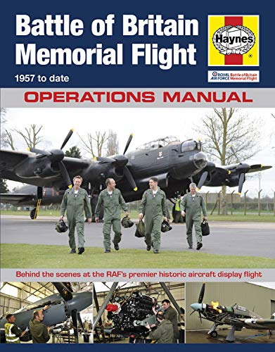 9780857335166: Haynes Battle of Britain Memorial Flight Manual - 1957 to Date, Operations Manual: Behind the Scenes at the RAF's Premier Historic Aircraft Display Flight