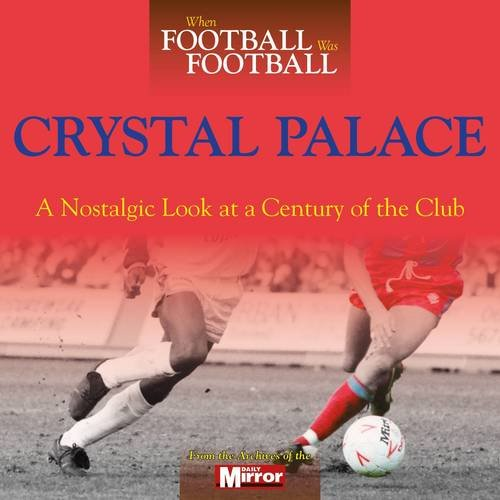 9780857336651: When Football Was Football: Crystal Palace