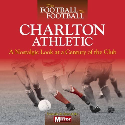 9780857337146: When Football Was Football: Charlton Athletic