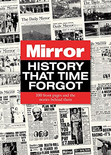 9780857337276: Mirror History That Time Forgot: 100 Front Pages and the Stories Behind Them