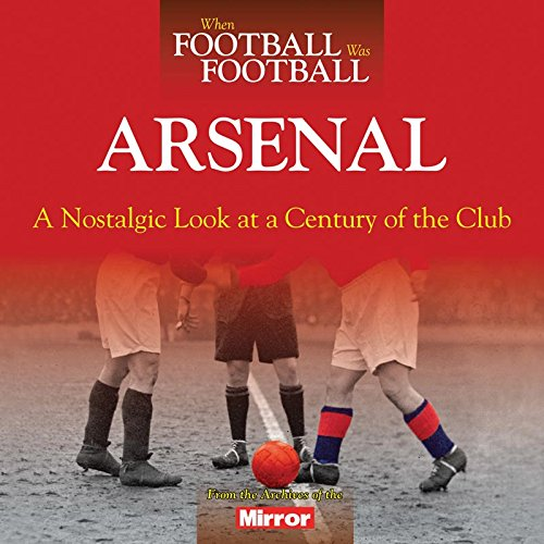 9780857337313: When Football Was Football: Arsenal: A Nostalgic Look at a Century of the Club