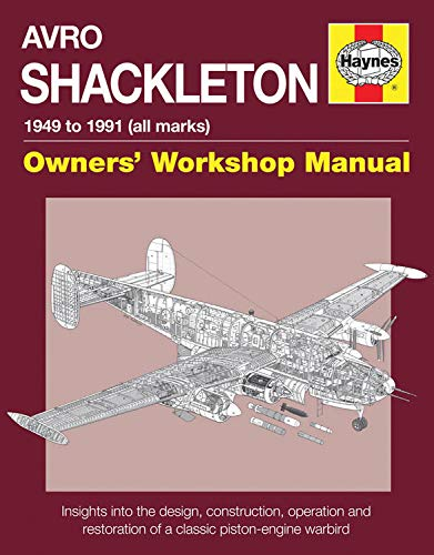 9780857337696: Avro Shackleton Owners' Workshop Manual - 1949 to 1991 (All Marks): Insights Into the Design, Construction, Operation and Restoration of a Classic Pis