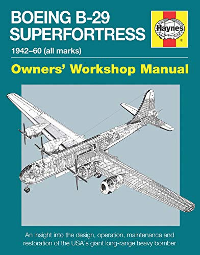9780857337900: Boeing B-29 Superfortress Manual 1942-60 (all marks): An insight into the design, operation, maintenance and restoration of the USA's giant long-range heavy bomber (Owners' Workshop Manual)