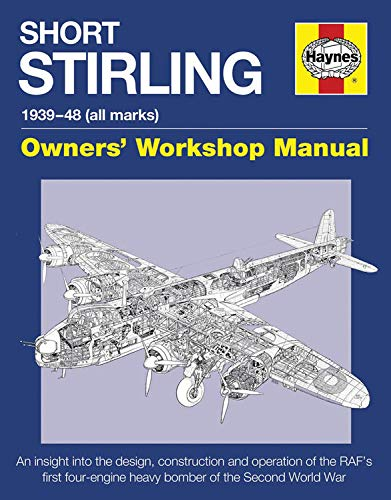 9780857337917: Short Stirling 1939-48 (all marks): An insight into the design, construction and operation of the RAF's first four-engine heavy bomber of the Second World War (Owners' Workshop Manual)