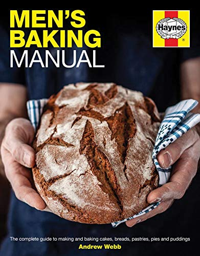 9780857338334: Haynes Men's Baking Manual: From Puddings to Patisserie, Sourdough to Sausage Rolls