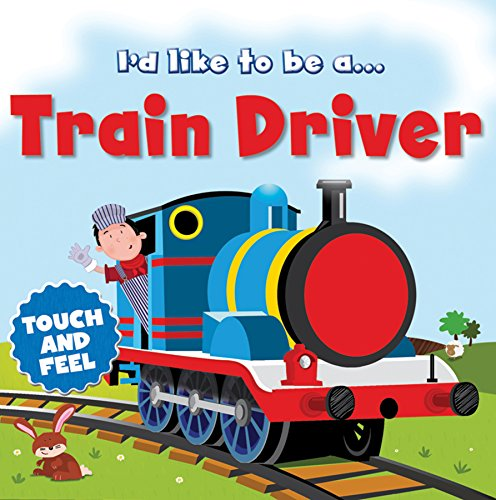9780857347237: I'd like to Be a Train Driver Touch and Feel