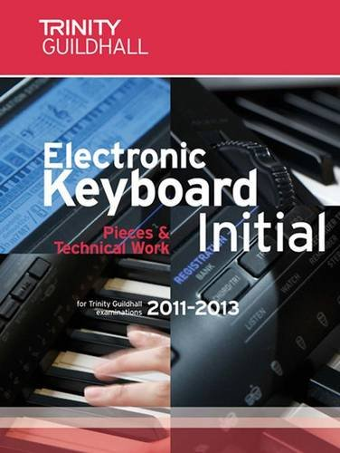 9780857360236: Electronic Keyboard Initial 2011-2013 (Trinity Electronic Keyboard Examination Pieces & Technical Work)