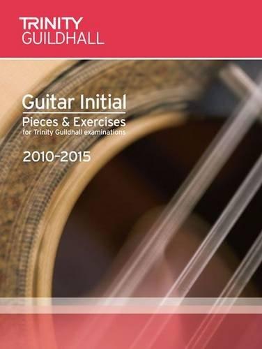 9780857360656: Guitar Exam Pieces Initial 2010-2015 (Trinity Guildhall Guitar Examination Pieces & Exercises 2010-2015)