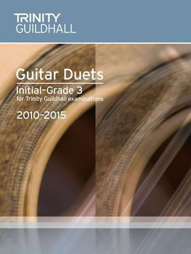 9780857360748: Guitar Duets Initial-Grade 3 2010-2015 (Trinity Guildhall Guitar Examination Pieces & Exercises 2010-2015)