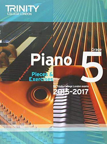 Piano 2015-2017: Grade 5: Pieces and Exercises: Trinity College London