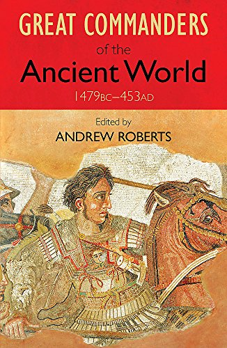 9780857381958: The Great Commanders of the Ancient World 1479BC - 453AD