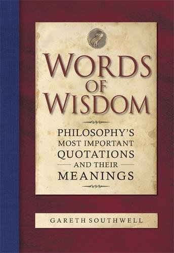 9780857382313: Words of Wisdom: Philosophy's Most Important Quotations and Their Meaning