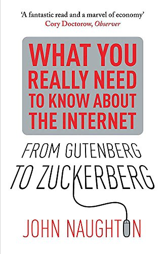 9780857384263: From Gutenberg to Zuckerberg: What You Really Need to Know about the Internet. John Naughton
