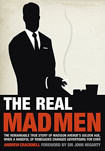 9780857384270: The Real Mad Men: The Remarkable True Story of Madison Avenue's Golden Age