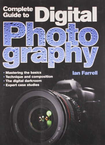 Complete Guide to Digital Photography: Farrell, Ian