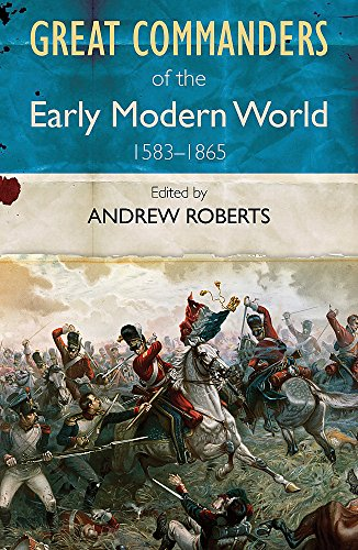9780857385901: The Great Commanders of the Early Modern World 1567-1865