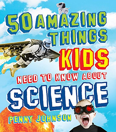 9780857386038: 50 Things Your Kids Need to Know about Science