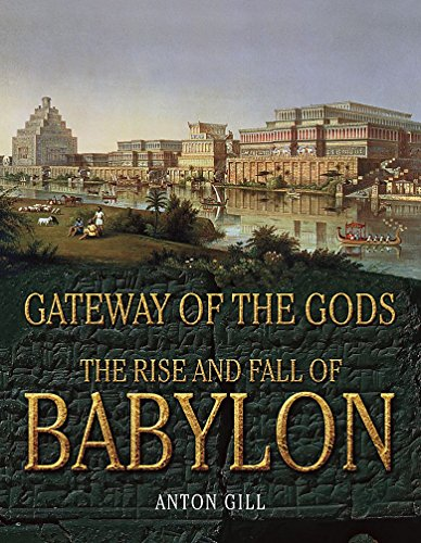 9780857386649: The Rise and Fall of Babylon: Gateway of the Gods