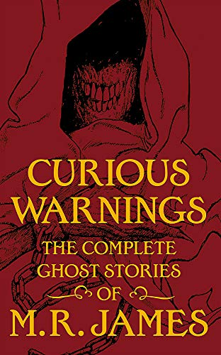 Curious Warnings: The Great Ghost Stories of M.R: James, M. R.