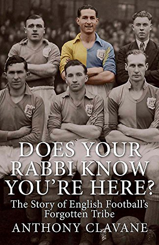 Does Your Rabbi Know You're Here?: The Story of English Football's Forgotten Tribe: Anthony...