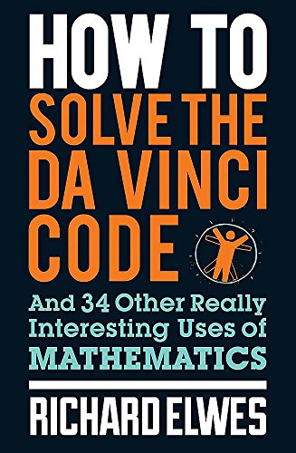 9780857388384: How to Solve the Da Vinci Code: And 34 Other Really Interesting Uses of Mathematics