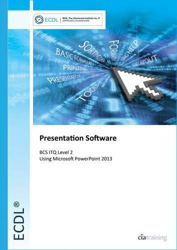 9780857410405: ECDL Presentation Software Using PowerPoint 2013 (BCS ITQ Level 2)