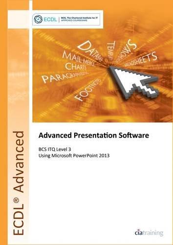 9780857410450: ECDL Advanced Presentation Software Using PowerPoint 2013 (BCS ITQ Level 3)