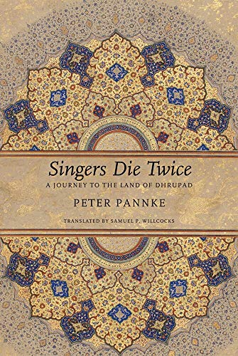 9780857421043: Singers Die Twice: A Journey to the Land of Dhrupad (The German List)