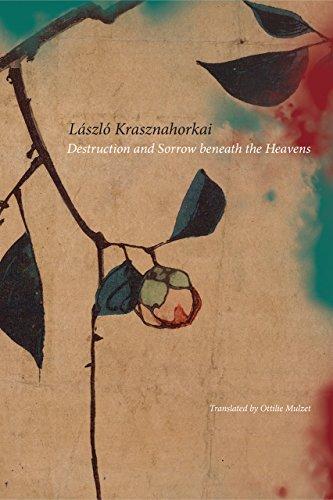 Destruction and Sorrow Beneath the Heavens : Laszlo Krasznahorkai