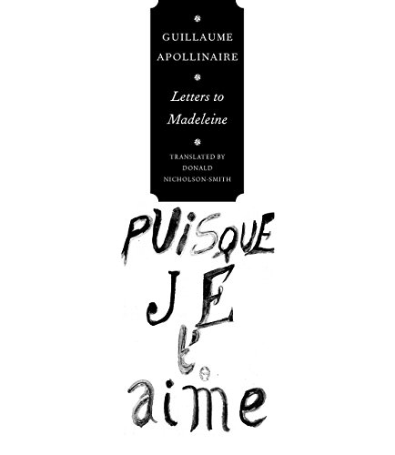 Letters to Madeleine: Tender as Memory (The: Apollinaire, Guillaume