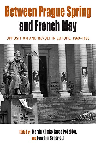 9780857451064: Between Prague Spring and French May: Opposition and Revolt in Europe, 1960-1980 (Protest, Culture and Society)