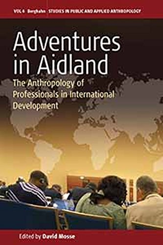 9780857451101: Adventures in Aidland: The Anthropology of Professionals in International Development (Studies in Public and Applied Anthropology)