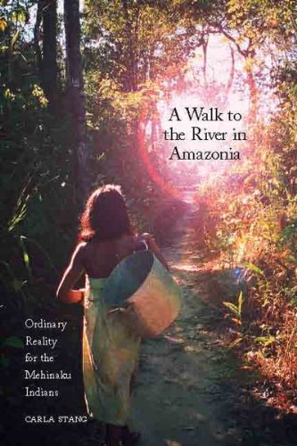 9780857451552: A Walk to the River in Amazonia: Ordinary Reality for the Mehinaku Indians