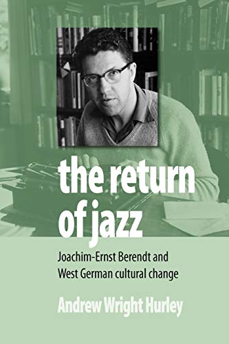 9780857451620: The Return of Jazz: Joachim-Ernst Berendt and West German Cultural Change